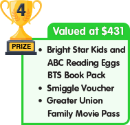 4th Prize - valued at $431 - Bright Star Kids and Reading Eggs BTS Book Pack plus Smiggle Voucher plus Greater Union Family Movie Pass